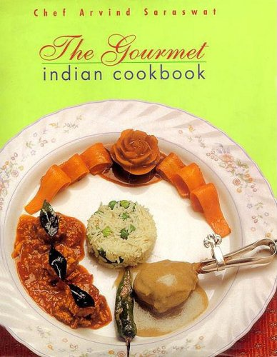 Gourmet Indian Cookbook: Arvind Saraswat