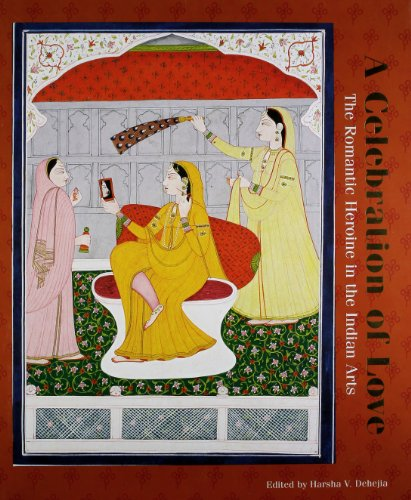 A Celebration Of Love: The Romantic Heroine In The Indian Arts