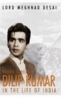 Nehru's Hero Dilip Kumar in the Life: Desai, Meghnad