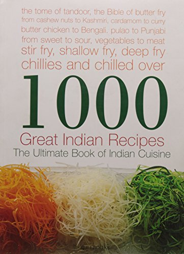 1000 Great Indian Recipes- The Ultimate Book of Indian Cuisine: Bina Parasramka, Jeani Mohindra, ...