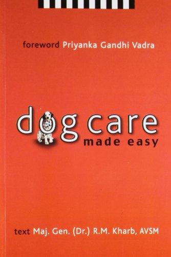 DOG CARE MADE EASY: MAJ.GEN.(DR.) R.M.KHARB, AVSM