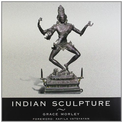 Indian Sculpture: Grace Morley; Foreword By Kapila Vatsyayan