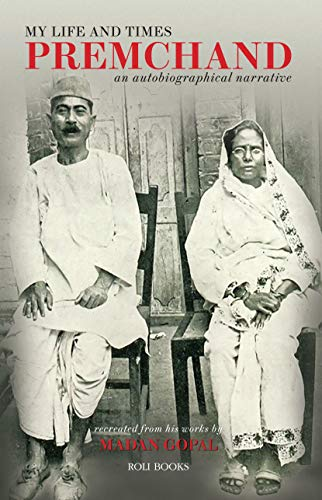 My Life and Times : Premchand An Autobiographical Narrative: Madan Gopal