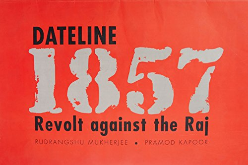 Dateline 1857: Revolt against the Raj: Pramod Kapoor,Rudrangshu Mukherjee