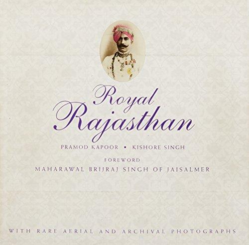 Royal Rajasthan: With Rare Aerial and Archival: Pramod Kapoor; Kishore