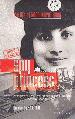 Spy Princess: The Life of Noor Inayat Khan: Sharbani Basu (Author) & M.R.D. Foot (Frwd)