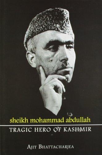 Sheikh Mohammad Abdullah: Tragic Hero Of Kashmir: Ajit Bhattacharjea