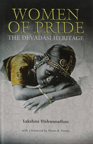 Women of Pride: The Devadasi Heritage: Lakshmi Vishwanathan; Foreword By Pavan K. Varma