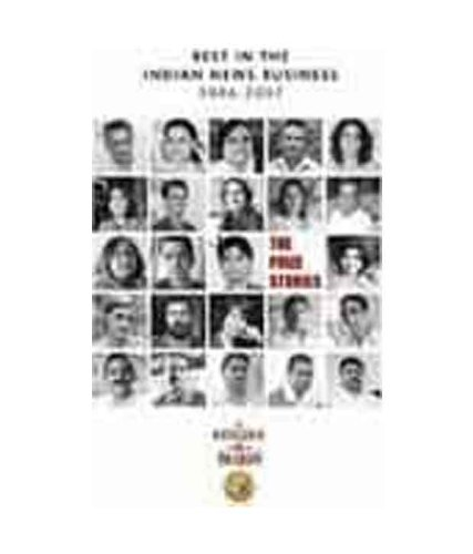 The Prize Stories: Best In The Indian News Business 2006-2007: Journalism Awards