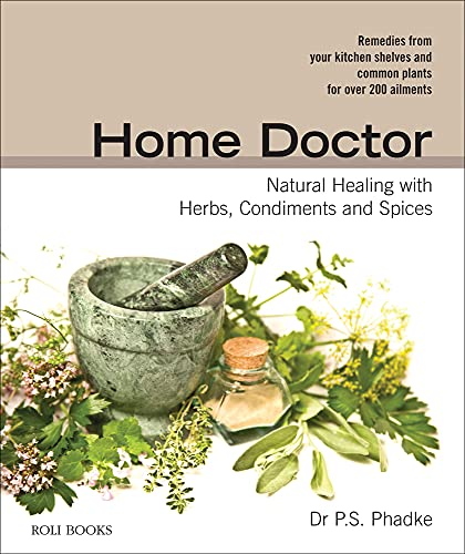 Home Doctor: Natural Healing with Herbs, Spices and Condiments (Remedies from Your Kitchen Shelves ...
