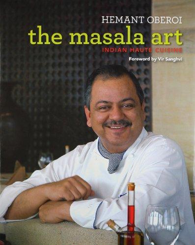 The Masala Art: Indian Haute Cuisine: Hemant Oberoi; Foreword By Vir Sanghvi
