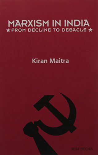 Marxism in India: From Decline to Debacle: Kiran Maitra