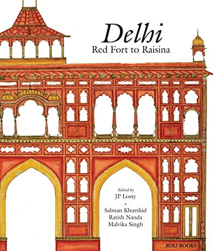 Delhi: Red Fort to Raisina: J.P. Losty (Ed.), Salman Khurshid, Ratish Nanda & Malvika Singh