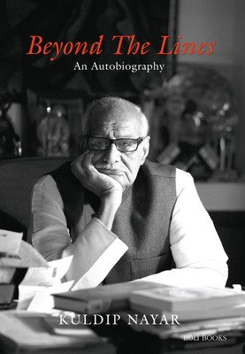 Beyond the Lines: An Autobiography: Kuldip Nayar