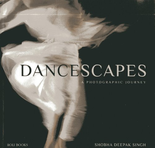 Dancescapes : A Photographic Journey: Shobha Deepak Singh