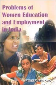 Problems of Women Education and Employment in: Chhaya Shukla