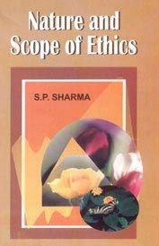 Nature and Scope of Ethics: S P Sharma