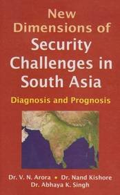 New Dimensions of Security Challenges in South Asia : Diagnosis and Prognosis: Edited by V.N. Arora...