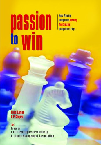 Passion to Win: How Winning Companies Develop and Sustain Competitive Edge: Abad Ahmad and O.P. ...