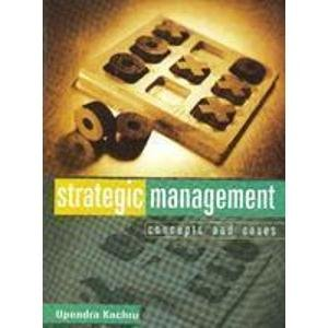 Strategic Management: Concepts and Cases: Upendra Kachru