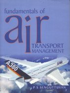 Fundamentals of Air Transport Management: P S Senguttuvan