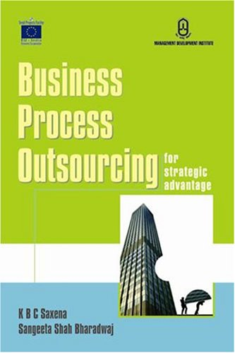 Business Process Outsourcing for Strategic Advantage: K B C Saxena,Sangeeta Shah Bharadwaj