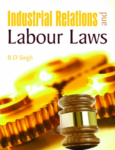 Industrial Relations and Labour Laws: B D Singh
