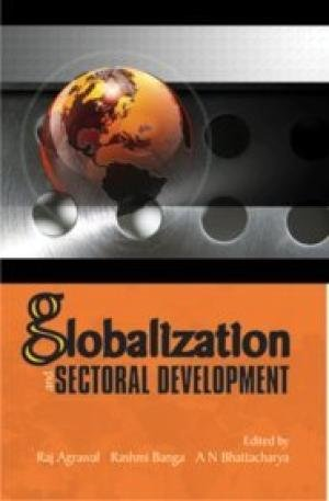 Globalization and Sectoral Development: Raj Agrawal, Rashmi Banga, A N Bhattacharya (Eds)