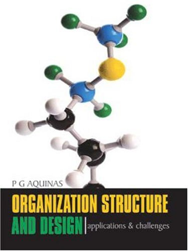 Organization Structure and Design: Applications and Challenges: P G Aquinas