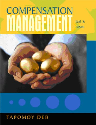 Compensation Management: Text and Cases: Deb Tapamoy