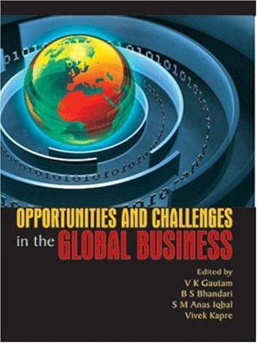 Opportunities and Challenges in the Global Business: V K Gautam,