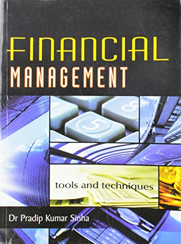Financial Management: Tools and Techniques: Dr Pradip Kumar Sinha