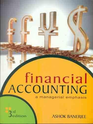 Financial Accounting: A Managerial Emphasis (Third Edition): Ashok Banerjee