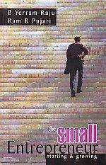 The Small Entrepreneur: Starting and Growing: B Yerram Raju,Ram