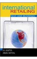 International Retailing: Text and Readings: S L Gupta,Arun Mittal