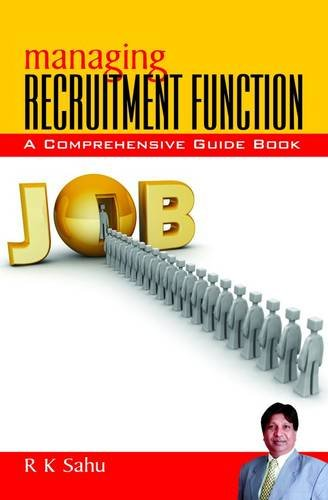 Managing Recruitment Function: A Comprehensive Guide Book: R K Sahu
