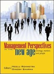 Management Perspectives in the New Age: Strategy, Markets and People: Neelu Rohmetra, Dinesh Sharma...