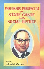 Ambedkars Perspective on State Caste and Social: Shashi Mehra