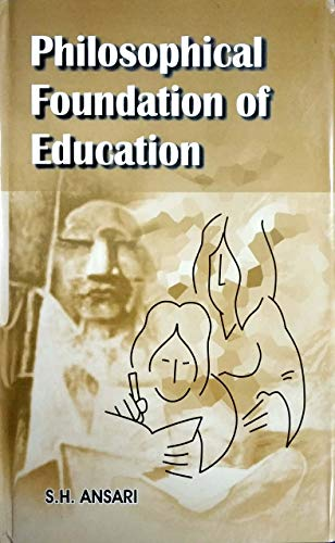 Philosophical Foundations of Education: S H Ansari