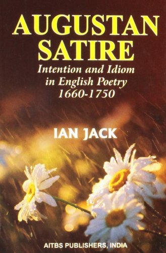 9788174732156: AUGUSTAN SATIRE: INTENTION AND IDIOM IN ENGLISH POETRY 1660-1750