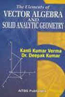 9788174732972: The Elements Of Vector Algebra And Solid Analytic Geometry