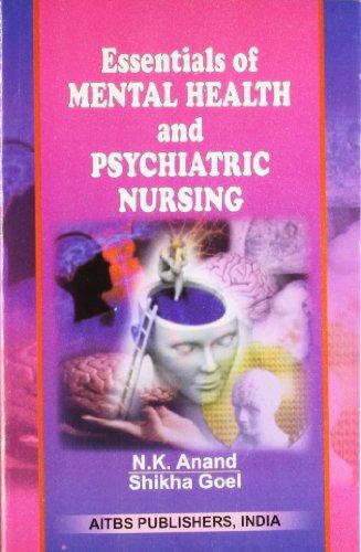 Essentials of Mental Health and Psychiatric Nursing,: N.K. ANAND/SHIKHA GOEL