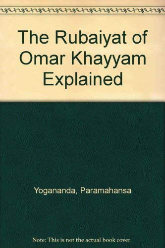 The Rubaiyat of Omar Khayyam Explained: Yogananda, Paramahansa