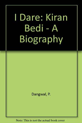I Dare: Kiran Bedi - A Biography: Dangwal, P.