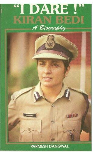 "I Dare"": Kiran Bedi - a Biography: Dangwal, Parnesh"