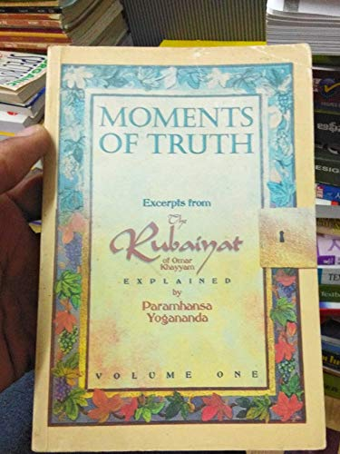"Moments of Truth: Excerpts from ""the Rubaiyat: Paramahansa Yogananda"