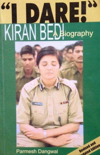 I Dare!: Kiran Bedi: A Biography: Parmesh Dangwal