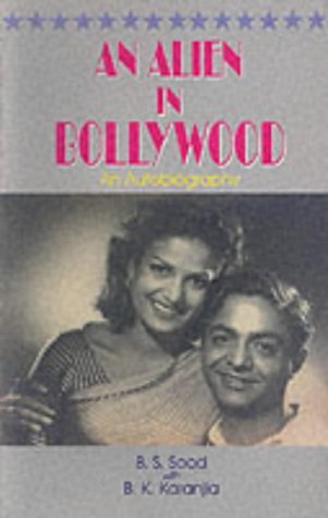 Alien in Bollywood: An Autobiography: Karanjia, B.K., Sood, B.S.