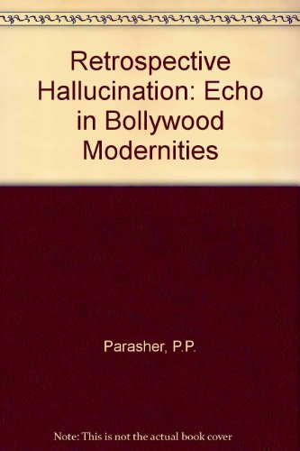 Retrospective Hallucination: Echo in Bollywood Modernities: Parasher, Prajna Paramita