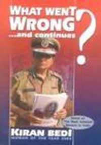 What Went Wrong. and Continues?: Bedi, Kiran